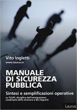 64475 - Ingletti, V. - Manuale di sicurezza pubblica. Sintesi e semplificazioni operative su Tulps, disciplina dell'immigrazione, condizione dello straniero e migranti