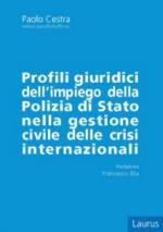 64492 - Cestra, P. - Profili giuridici dell'impiego della Polizia di Stato nella gestione civile delle crisi internazionali
