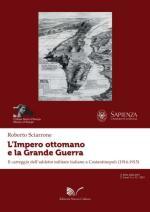 64523 - Sciarrone, R. - Impero ottomano e la Grande Guerra. Il carteggio dell'addetto militare italiano a Costantinopoli (1914-1915) (L')