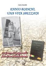 64527 - Venditti, C. - Ennio Bianchi una vita spezzata. La Guerra di Spagna nelle foto di un aviere fontanese
