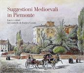 64537 - Bona-Lovere-Costamagna, F.-N.-A. cur - Suggestioni Medioevali in Piemonte. Luci e colori nei castelli di Enrico Gonin