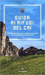 64566 - AAVV,  - Guida ai rifugi del CAI. 363 rifugi del Club Alpino Italiano per scoprire la montagna