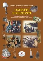 64579 - Marcacci, J.P. - Oggetti resistenti. Dizionario illustrato del riuso e del riciclo di guerra sulla Linea Gotica
