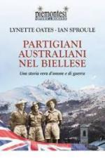 64615 - Oates-Sproule, L.-I. - Partigiani australiani nel Biellese. Una storia vera d'amore e di guerra