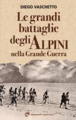 64638 - Vaschetto, D. - Grandi battaglie degli Alpini nella Grande Guerra (Le)
