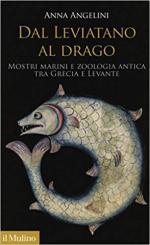 64665 - Angelini, A. - Dal Leviatano al Drago. Mostri marini e zoologia antica fra Grecia e Levante