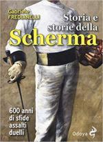 64688 - Fredianelli, G. - Storia e storie della scherma. 600 anni di sfide, assalti, duelli