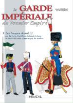 64724 - Jouineau-Mongin, A.-J.M. - Garde Imperiale du Premier Empire 3. Les troupes a cheval 2 (La)