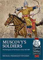 64728 - Fredholm Von Essen, M. - Muscovy's Soldiers. The Emergence of the Russian Army 1462-1689