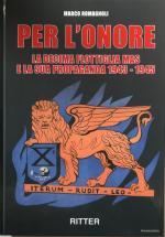 64749 - Romagnoli, M. - Per l'Onore. La Decima Flottiglia MAS e la sua Propaganda 1934-1945