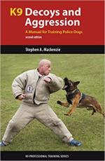 64755 - Mackenzie, S.A. - K9 Decoys and Aggression. A Manual for Training Police Dogs