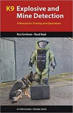 64756 - Gerritsken-Haak, S.A. - K9 Explosive and Mine Detection. A Manual for Training and Operations