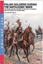 64795 - Cristini, L.S. - Polish soldiers during the Napoleonic wars. The Polish Legions, The Army of the Duchy of Warsaw and the Polish in the Grand (sic!) Armee