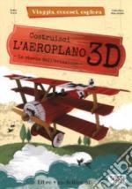 64806 - Tome'-Manuzzato, E.-V. - Costruisci l'aeroplano 3D. La storia dell'aviazione - Viaggia conosci esplora