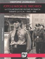 64821 - Leguerandais, C. - Sotto le Insegne del Terzo Reich. La Collaborazione Militare in Francia Durante la II GM 1940-1945