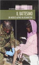 64904 - Filattiera, A. - Battesimo. Un medico Alpino in Afghanistan (Il)