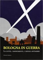 64911 - AAVV,  - Bologna in guerra. La citta', i monumenti, i rifugi antiaerei