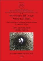 64913 - Breda-Padovan, M.A.-G. - Archeologia dell'Acqua Potabile a Milano. Dagli antichi pozzi ordinari al moderno sistema di acquedotto urbano