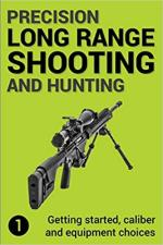 64934 - Gillespie-Brown, J. - Precision Long Range Shooting and Hunting 1. Getting started, caliber and equipment choices