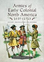 64948 - Esposito, G. - Armies of Early Colonial North America 1607-1713. History, Organization and Uniforms
