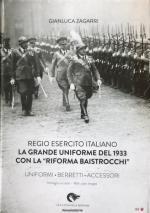 65043 - Zagarri, G. - Regio Esercito Italiano. La grande uniforme del 1933 con la 'Riforma Baistrocchi'. Uniformi - Berretti - Accessori