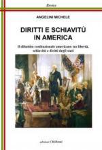 65045 - Angelini, M. - Diritti e schiavitu' in America. Il dibattito costituzionale americano tra liberta', schiavitu' e diritti degli Stati