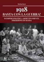 65112 - Rossi, M. - 1918 Basta con la Guerra! Scioperi politici, ammutinamenti, diserzioni di massa