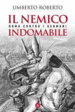 65140 - Roberto, U. - Nemico indomabile. Roma contro i Germani (Il)