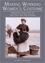65147 - Friendship, E. - Making Working Women's Costume. Patterns for clothes from the mid-15th to mid-20th centuries