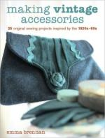 65184 - Brennan, E. - Making Vintage Accessories. 25 Original Sewing Projects Inspired by the 1920s-60s