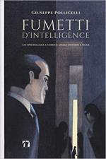 65213 - Pollicelli, G. - Fumetti d'intelligence. Lo spionaggio a strisce dalle origini ad oggi