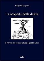65286 - Sorgona', G. - Scoperta della destra. Il Movimento Sociale Italiano e gli Stati Uniti (La)