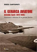 65327 - Cartapati, E. - Gerarca Aviatore. Aristide Sarti 1917-1945. Entusiasmi e delusioni di un giovane fascista (Il)