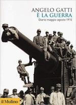 65343 - Gatti, A. - E' la guerra. Diario maggio-agosto 1915