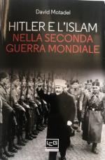 65359 - Motadel, D. - Hitler e l'Islam nella Seconda Guerra Mondiale
