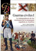 65376 - Lopez Fernandez, J.A. - Guerreros y Batallas 125: Guerras Civiles I La independencia de los virreinatos de la monarquia espanola en America