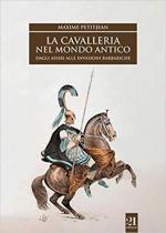 65409 - Petitjean, M. - Cavalleria nel mondo antico. Dagli Assiri alle invasioni barbariche (La)