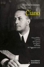65419 - Di Rienzo, E. - Ciano. Vita pubblica e privata del 'genero di regime' nell'Italia del Ventennio nero