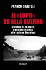 65450 - Grazioli, F. - 'Lupo' va alla guerra. Memorie di un maro': dalla  Decima MAS alla Legione Straniera (Il)