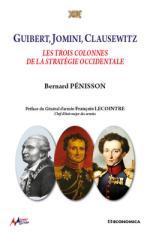 65514 - Penisson, B. - Guibert, Jomini, Clausewitz. Les trois colonnes de la strategie occidentale