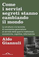 65526 - Giannuli, A. - Come i servizi segreti stanno cambiando il mondo