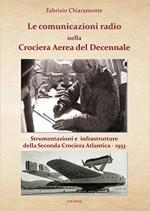 65587 - Chiaramonte, F. - Comunicazioni radio nella Crociera Aerea del Decennale. Strumenti e infrastrutture della Seconda Crociera Atlantica 1933 (Le)