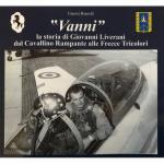 65635 - Bianchi, G. - 'Vanni'. La storia di Giovanni Liverani dal Cavallino Rampante alle Frecce Tricolori