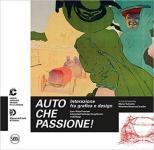 65650 - Turinetto-Ossana Cavadini, M.-N. cur - Auto che passione! Interazione fra grafica e design