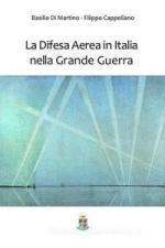 65692 - Cappellano-Di Martino, F.-B. - Difesa Aerea in Italia nella Grande Guerra (La)