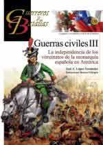 65703 - Lopez Fernandez, J.A. - Guerreros y Batallas 130: Guerras Civiles III. La independencia de los virreinatos de la monarquia espanola in America