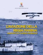 65803 - Cosentino, M. - Aviazione della Regia Marina durante la 1a Guerra Mondiale (L')