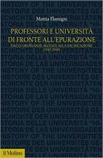 65876 - Flamigni, M. - Professori e universita' di fronte all'epurazione. Dalle ordinanze alleate alla pacificazione 1943-1948