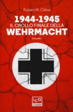65885 - Citino, R.M. - 1944-1945 Il crollo finale della Werhrmacht Vol 1