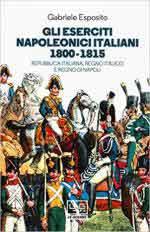 65890 - Esposito, G. - Eserciti napoleonici italiani 1800-1815. Repubblica Italiana, Regno Italico e Regno di Napoli (Gli)